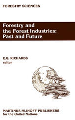Forestry and the Forest Industries: Past and Future: Major developments in the forest and forest industry sector since 1947 in Europe, the USSR and No