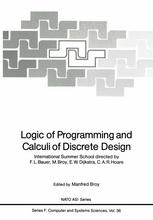 Logic of Programming and Calculi of Discrete Design: International Summer School directed by F.L. Bauer, M. Broy, E.W. Dijkstra, C.A.R. Hoare