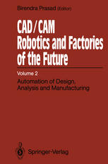 CAD/CAM Robotics and Factories of the Future: Volume II: Automation of Design, Analysis and Manufacturing
