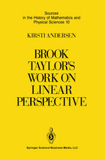 Brook Taylor's Work on Linear Perspective: A Study of Taylor's Role in the History of Perspective Geometry. Including Facsimiles of Taylor's Two Books