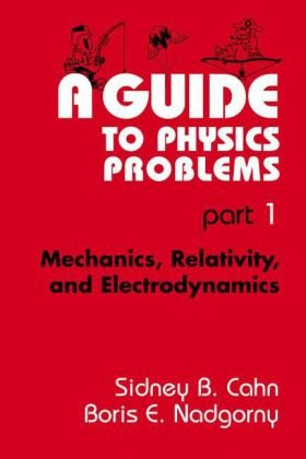 A Guide to Physics Problems: Mechanics, Relativity, and Electrodynamics