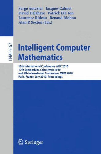 Intelligent Computer Mathematics: 10th International Conference, AISC 2010, 17th Symposium, Calculemus 2010, and 9th International Conference, MKM 201