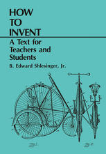 How to Invent: A Text for Teachers and Students