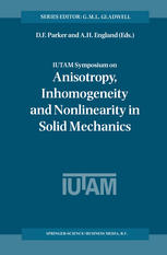 IUTAM Symposium on Anisotropy, Inhomogeneity and Nonlinearity in Solid Mechanics: Proceedings of the IUTAM-ISIMM Symposium held in Nottingham, U.K., 3