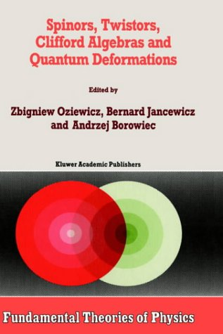 Spinors, Twistors, Clifford Algebras and Quantum Deformations (Fundamental Theories of Physics)