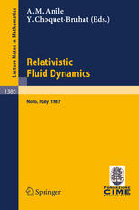 Relativistic Fluid Dynamics: Lectures given at the 1st 1987 Session of the Centro Internazionale Matematico Estivo (C.I.M.E.) held at Noto, Italy, May