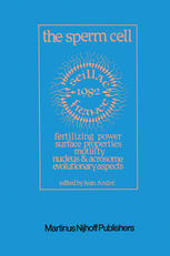 The Sperm Cell: Fertilizing Power, Surface Properties, Motility, Nucleus and Acrosome, Evolutionary Aspects Proceedings of the Fourth International Sy
