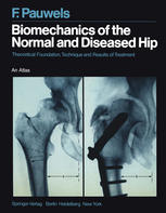 Biomechanics of the Normal and Diseased Hip: Theoretical Foundation, Technique and Results of Treatment An Atlas