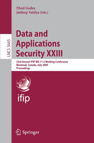 Data and Applications Security XXIII: 23rd Annual IFIP WG 11.3 Working Conference, Montreal, Canada, July 12-15, 2009. Proceedings