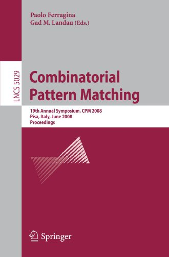 Combinatorial Pattern Matching: 19th Annual Symposium, CPM 2008, Pisa, Italy, June 18-20, 2008 Proceedings