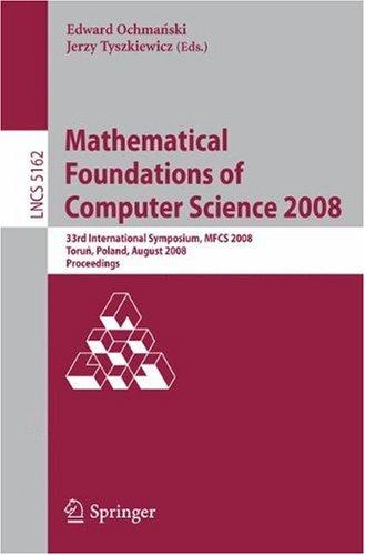 Mathematical Foundations of Computer Science 2008: 33rd International Symposium, MFCS 2008, Toru´n, Poland, August 25-29, 2008. Proceedings