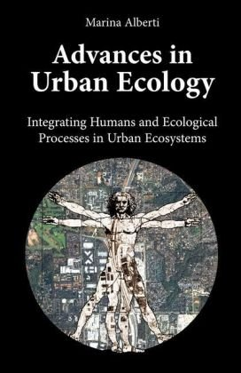 Advances in Urban Ecology: Integrating Humans and Ecological Processes in Urban Ecosystems