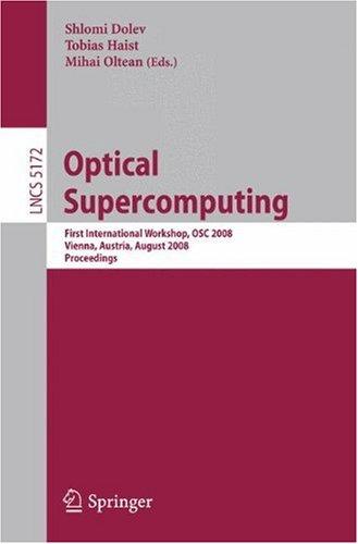 Optical SuperComputing: First International Workshop, OSC 2008, Vienna, Austria, August 26, 2008. Proceedings