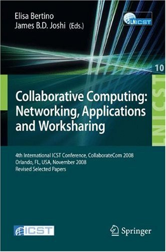 Collaborative Computing: Networking, Applications and Worksharing: 4th International Conference, CollaborateCom 2008, Orlando, FL, USA, November ... a