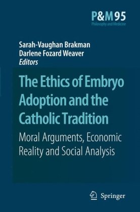 The Ethics of Embryo Adoption and the Catholic Tradition: Moral Arguments, Economic Reality, Social Analysis
