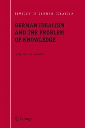 German Idealism and the Problem of Knowledge: Kant, Fichte, Schelling, and Hegel