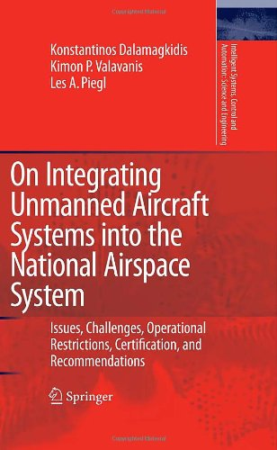 On Integrating Unmanned Aircraft Systems into the National Airspace System: Issues, Challenges, Operational Restrictions, Certification, and ... and A