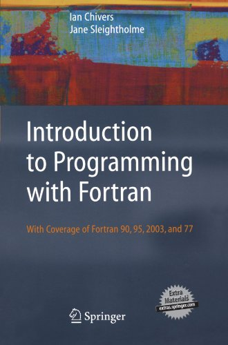 Introduction to Programming with Fortran: with coverage of Fortran 90, 95, 2003 and 77