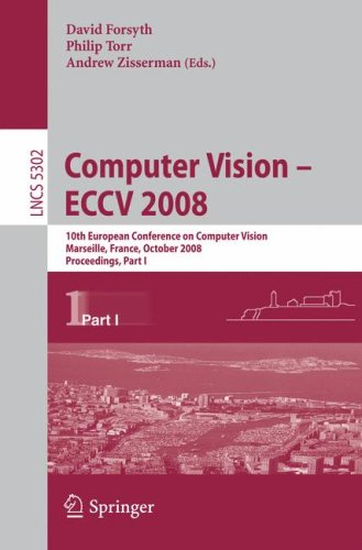 Computer Vision - ECCV 2008: 10th European Conference on Computer Vision, Marseille, France, October 12-18, 2008, Proceedings, Part I