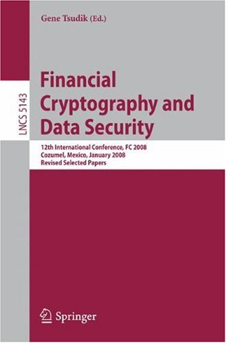 Financial Cryptography and Data Security: 12th International Conference, FC 2008, Cozumel, Mexico, January 28-31, 2008. Revised Selected Papers ... Co