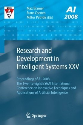 Research and Development in Intelligent Systems XXV: Proceedings of AI-2008, The Twenty-eighth SGAI International Conference on Innovative Techniques