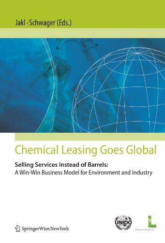 Chemical Leasing goes global: Selling Services Instead of Barrels: A Win-Win Business Model for Environment and Industry