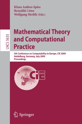 Mathematical Theory and Computational Practice: 5th Conference on Computability in Europe, CiE 2009, Heidelberg, Germany, July 19-24, 2009. Proceeding