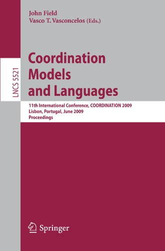 Coordination Models and Languages: 11th International Conference, COORDINATION 2009, Lisbon, Portugal, June 9-12, 2009, Proceedings (Lecture Notes in