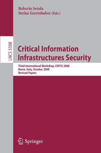 Critical Information Infrastructure Security: Third International Workshop, CRITIS 2008, Rome, Italy, October13-15, 2008. Revised Papers