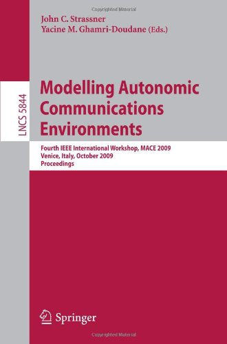 Modelling Autonomic Communications Environments: Fourth IEEE International Workshop, MACE 2009, Venice, Italy, October 26-27, 2009. Proceedings
