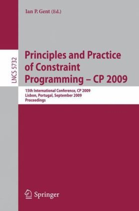 Principles and Practice of Constraint Programming - CP 2009: 15th International Conference, CP 2009 Lisbon, Portugal, September 20-24, 2009 Proceeding