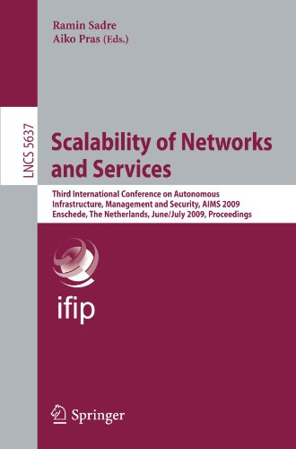Scalability of Networks and Services: Third International Conference on Autonomous Infrastructure, Management and Security, AIMS 2009 Enschede, The Ne