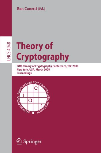 Theory of Cryptography: Fifth Theory of Cryptography Conference, TCC 2008, New York, USA, March 19-21, 2008. Proceedings