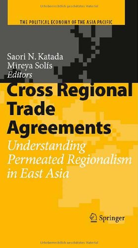 Cross Regional Trade Agreements: Understanding Permeated Regionalism in East Asia (The Political Economy of the Asia Pacific)