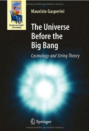 The Universe Before the Big Bang: Cosmology and String Theory (Astronomers Universe)