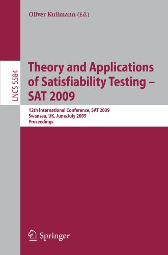 Theory and Applications of Satisfiability Testing - SAT 2009: 12th International Conference, SAT 2009, Swansea, UK, June 30 - July 3, 2009. Proceeding