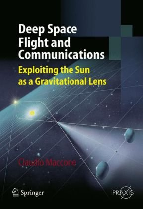 Deep Space Flight and Communications: Exploiting the Sun as a Gravitational Lens (Springer Praxis Books   Astronautical Engineering)