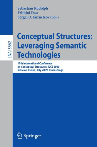 Conceptual Structures: Leveraging Semantic Technologies: 17th International Conference on Conceptual Structures, ICCS 2009, Moscow, Russia, July 26-31