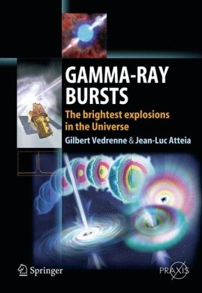 Gamma-Ray Bursts: The brightest explosions in the Universe (Springer Praxis Books   Astronomy and Planetary Sciences)