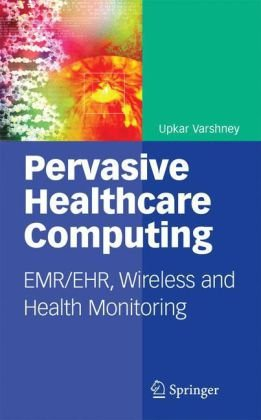 Pervasive Healthcare Computing: EMR/EHR, Wireless and Health Monitoring