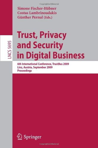 Trust, Privacy and Security in Digital Business: 6th International Conference, TrustBus 2009, Linz, Austria, September 3-4, 2009. Proceedings