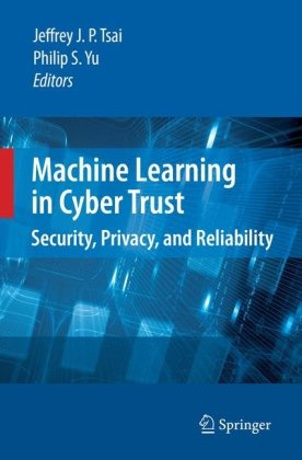 Machine Learning in Cyber Trust: Security, Privacy, and Reliability