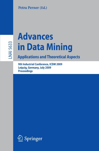 Advances in Data Mining. Applications and Theoretical Aspects: 9th Industrial Conference, ICDM 2009, Leipzig, Germany, July 20 - 22, 2009. Proceedings