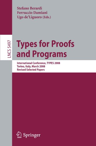 Types for Proofs and Programs: International Conference, TYPES 2008 Torino, Italy, March 26-29, 2008 Revised Selected Papers