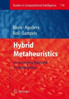 Hybrid Metaheuristics: An Emerging Approach  to Optimization