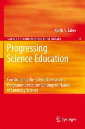 Progressing Science Education: Constructing the Scientific Research Programme into the Contingent Nature of Learning Science