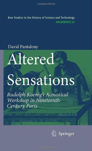 Altered Sensations: Rudolph Koenigs Acoustical Workshop in Nineteenth-Century Paris