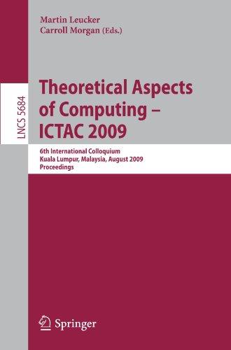 Theoretical Aspects of Computing - ICTAC 2009: 6th International Colloquium, Kuala Lumpur, Malaysia, August 16-20, 2009. Proceedings
