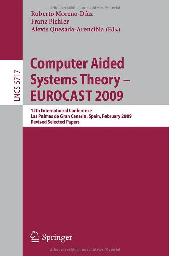 Computer Aided Systems Theory - EUROCAST 2009: 12th International Conference, Las Palmas de Gran Canaria, Spain, February 15-20, 2009, Revised Selecte
