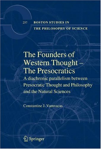 The Founders of Western Thought – The Presocratics: A diachronic parallelism between Presocratic Thought and Philosophy and the Natural Sciences